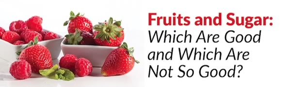 Fruits and Sugar: Which Are Good and Which Are Not So Good?