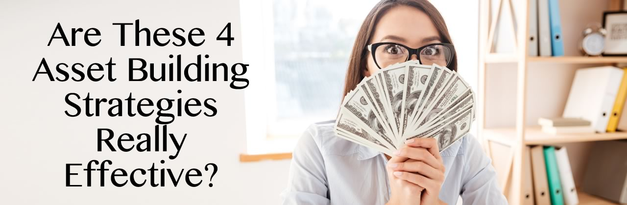 Are These 4 Asset Building Strategies Really Effective?
